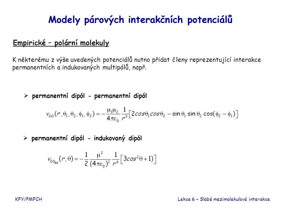 KFY/PMFCH Modely párových interakčních potenciálů Semiempirické – nepolární molekuly Lekce 6 – Slabé mezimolekulové interakce Funkční tvar je konstruován na základě teoretických argumentů, nastavitelné parametry jsou získávány z experimentů.
