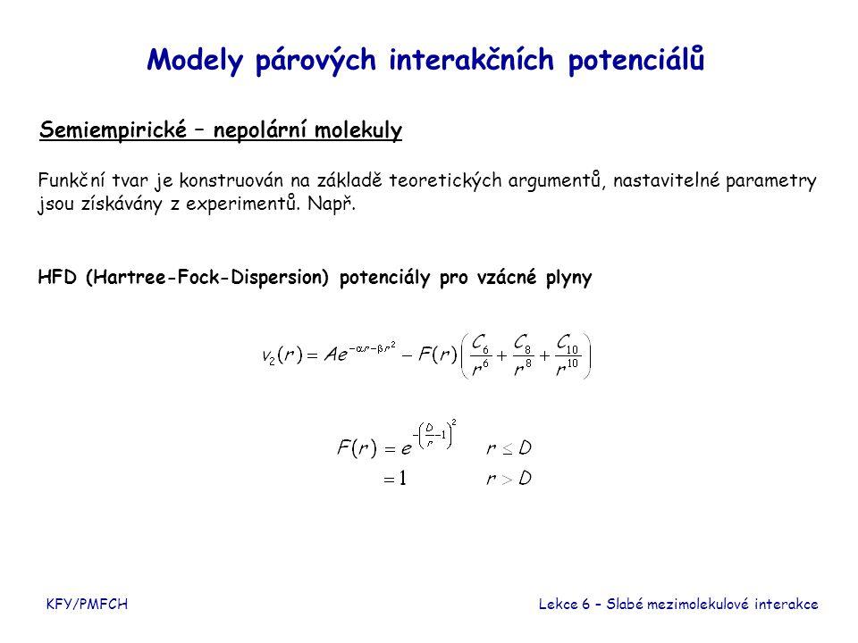 KFY/PMFCH Modely párových interakčních potenciálů Teoretické potenciály Lekce 6 – Slabé mezimolekulové interakce Formule stejné jako v případě semiempirických potenciálů, nastavitelné parametry se ale získávají pomocí metod kvantové chemie.