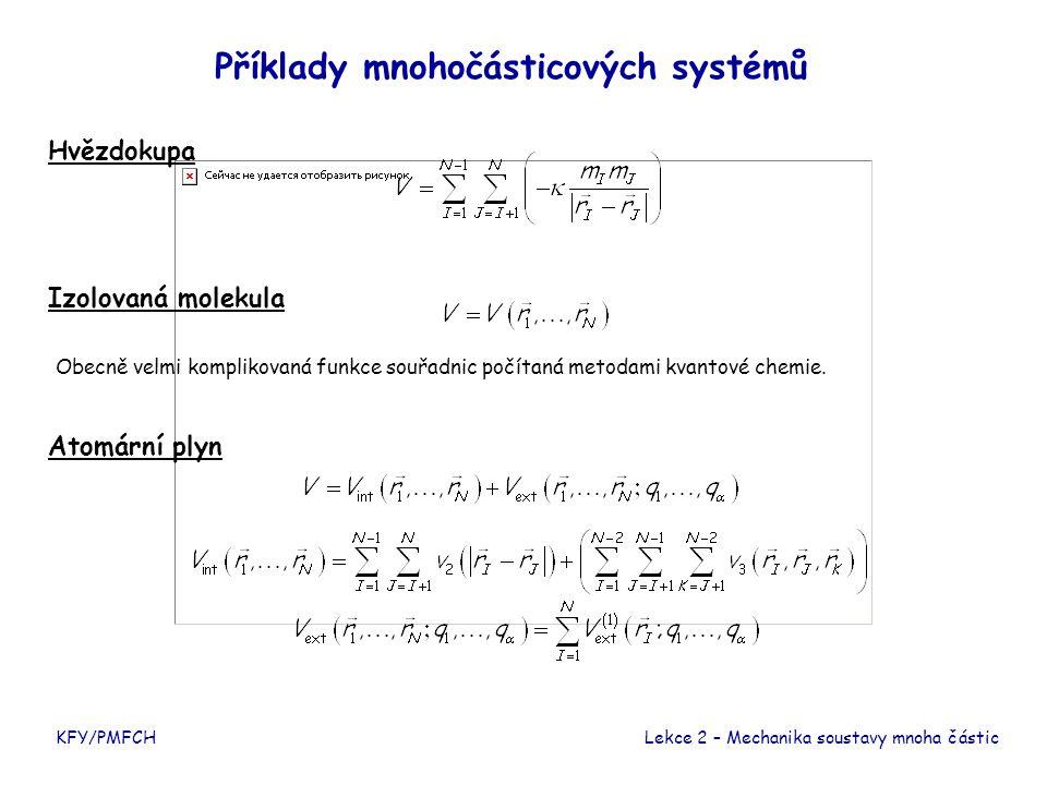 Příklady mnohočásticových systémů KFY/PMFCHLekce 2 – Mechanika soustavy mnoha částic Hvězdokupa Izolovaná molekula Obecně velmi komplikovaná funkce souřadnic počítaná metodami kvantové chemie.