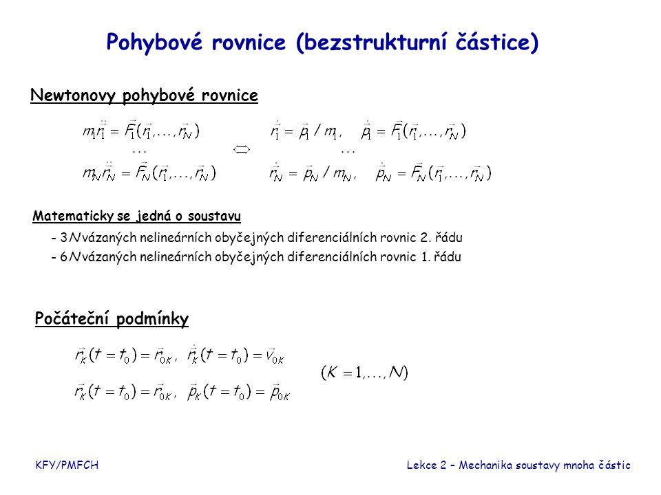 Pohybové rovnice (bezstrukturní částice) Newtonovy pohybové rovnice KFY/PMFCHLekce 2 – Mechanika soustavy mnoha částic - 3N vázaných nelineárních obyčejných diferenciálních rovnic 2.