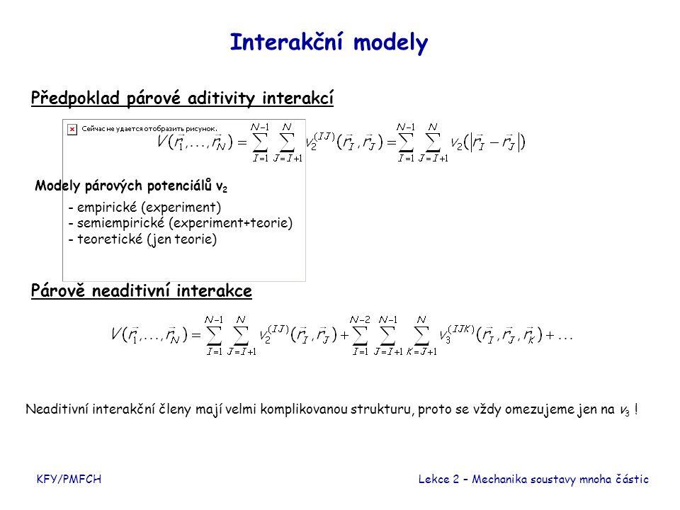 Interakce s okolím Vlivy okolí - působení částic, které nejsou do modelu explicitně zahrnuty - stěny nádoby - interakce s termostatem Zahrnutí Příklad – Tuhá kulová nádoba vzájemná interakce částic interakce s okolím KFY/PMFCHLekce 2 – Mechanika soustavy mnoha částic