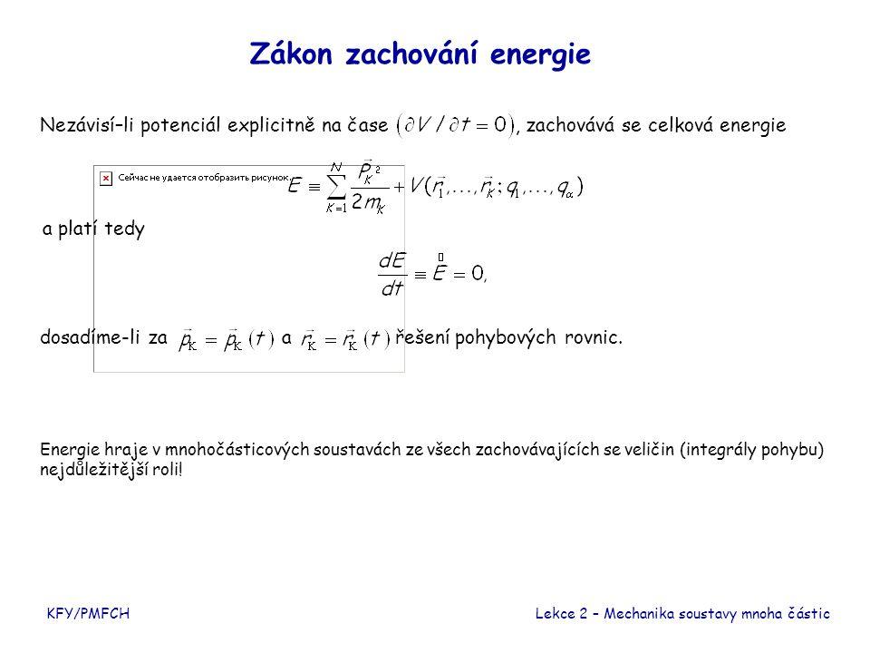 Zákon zachování energie Nezávisí–li potenciál explicitně na čase, zachovává se celková energie a platí tedy Energie hraje v mnohočásticových soustavách ze všech zachovávajících se veličin (integrály pohybu) nejdůležitější roli.