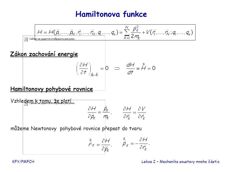 Hamiltonova funkce Zákon zachování energie Hamiltonovy pohybové rovnice Vzhledem k tomu, že platí můžeme Newtonovy pohybové rovnice přepsat do tvaru KFY/PMFCHLekce 2 – Mechanika soustavy mnoha částic