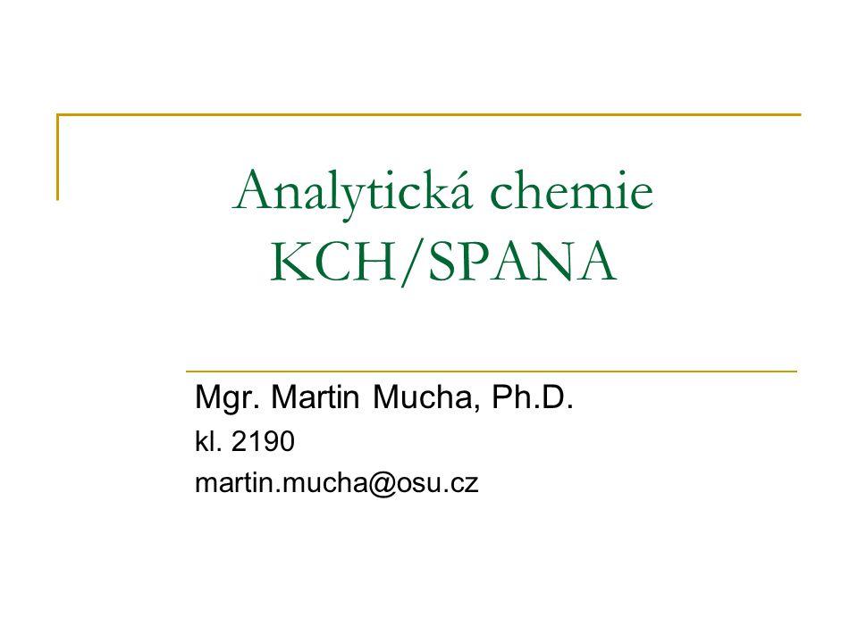 Analytická chemie KCH/SPANA Mgr. Martin Mucha, Ph.D. kl. 2190 martin.mucha@osu.cz