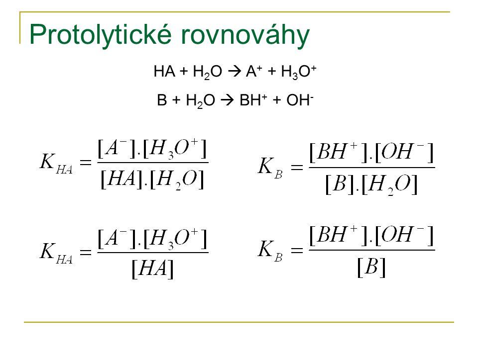 Protolytické rovnováhy HA + H 2 O  A + + H 3 O + B + H 2 O  BH + + OH -