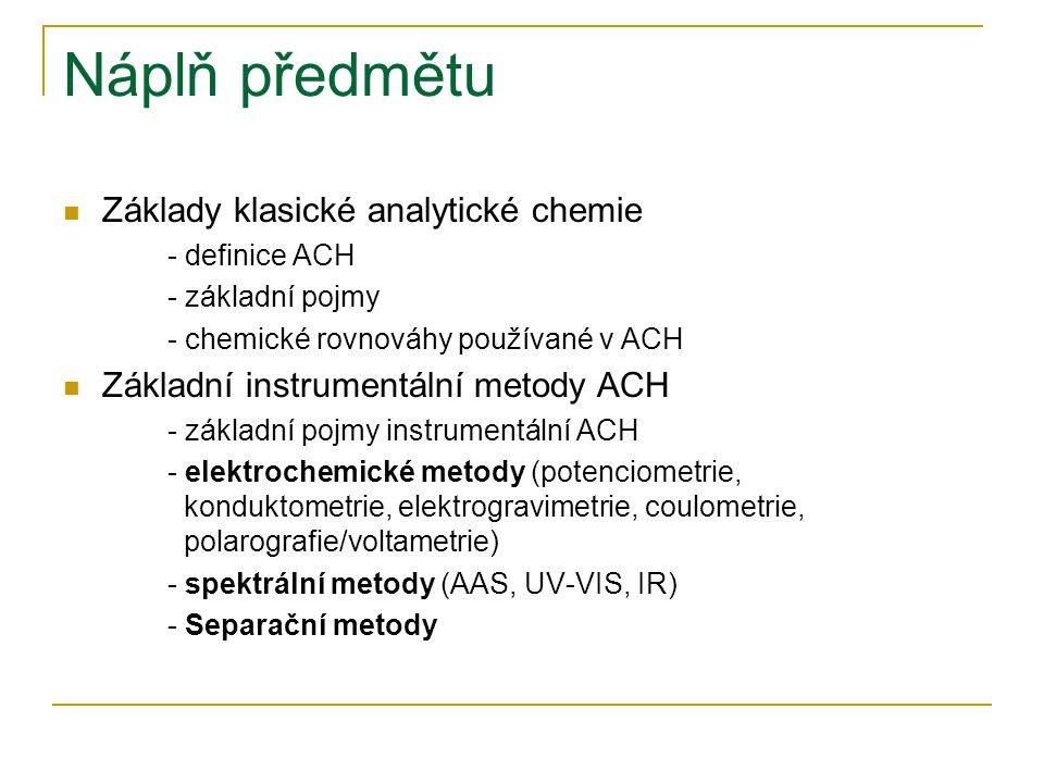 Náplň předmětu Základy klasické analytické chemie - definice ACH - základní pojmy - chemické rovnováhy používané v ACH Základní instrumentální metody