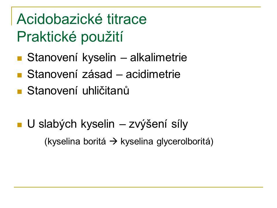 Acidobazické titrace Praktické použití Stanovení kyselin – alkalimetrie Stanovení zásad – acidimetrie Stanovení uhličitanů U slabých kyselin – zvýšení