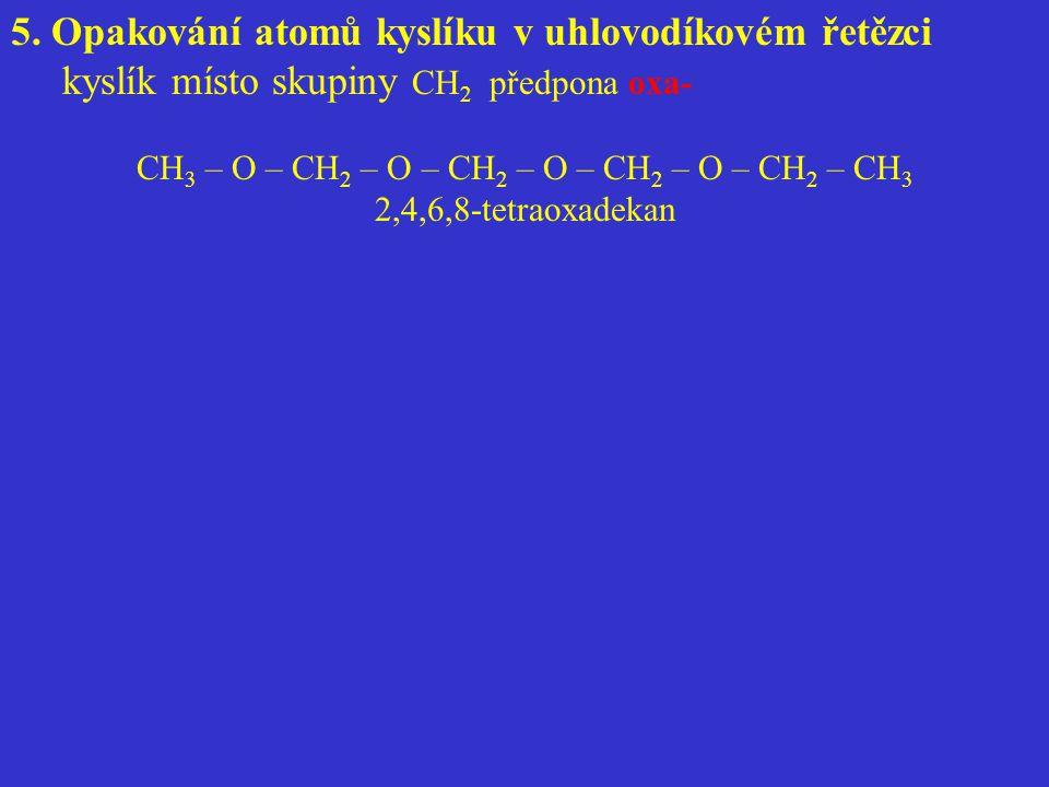 5. Opakování atomů kyslíku v uhlovodíkovém řetězci kyslík místo skupiny CH 2 předpona oxa- CH 3 – O – CH 2 – O – CH 2 – O – CH 2 – O – CH 2 – CH 3 2,4