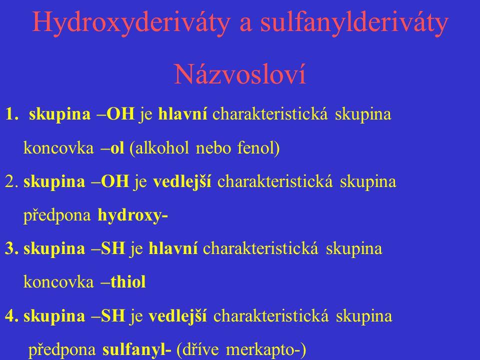Hydroxyderiváty a sulfanylderiváty Názvosloví 1.skupina –OH je hlavní charakteristická skupina koncovka –ol (alkohol nebo fenol) 2. skupina –OH je ved