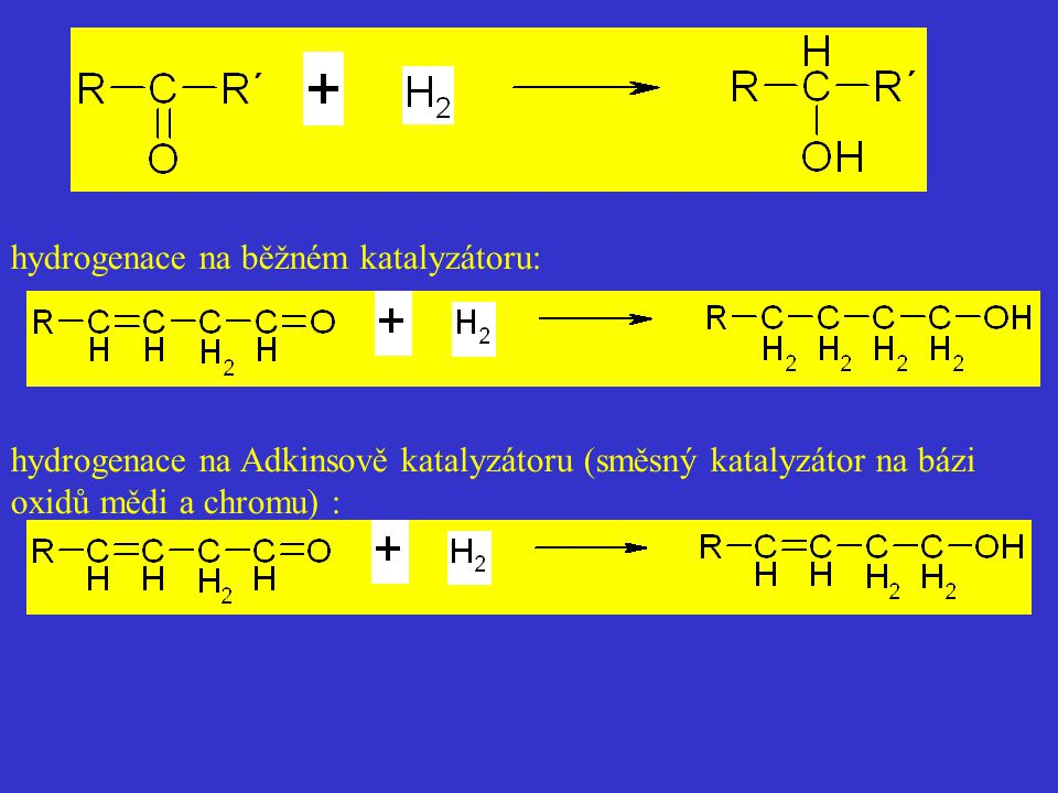 hydrogenace na běžném katalyzátoru: hydrogenace na Adkinsově katalyzátoru (směsný katalyzátor na bázi oxidů mědi a chromu) :