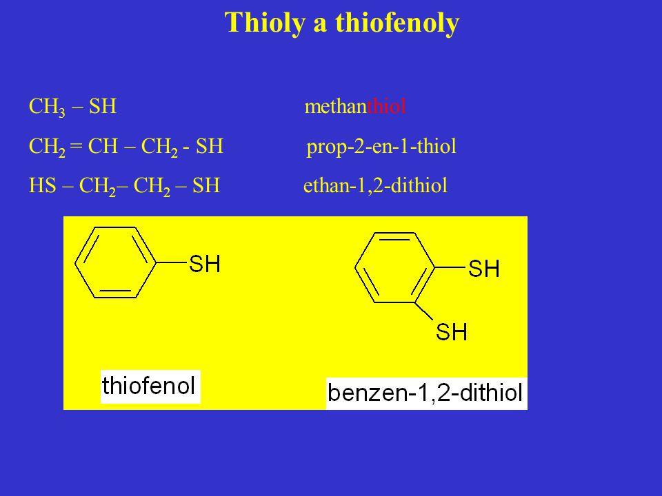 Thioly a thiofenoly CH 3 – SH methanthiol CH 2 = CH – CH 2 - SH prop-2-en-1-thiol HS – CH 2 – CH 2 – SH ethan-1,2-dithiol