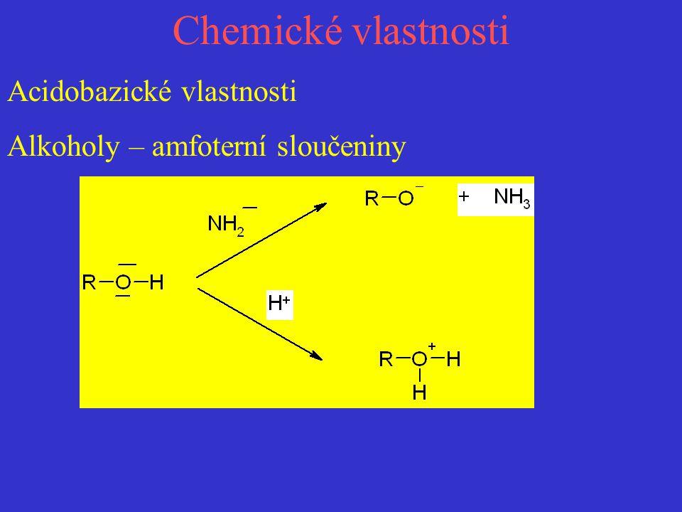 Chemické vlastnosti Acidobazické vlastnosti Alkoholy – amfoterní sloučeniny