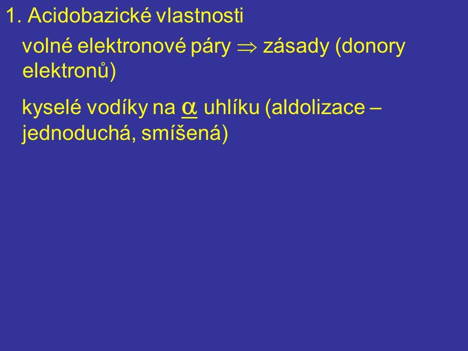 1. Acidobazické vlastnosti volné elektronové páry  zásady (donory elektronů) kyselé vodíky na  uhlíku (aldolizace – jednoduchá, smíšená)