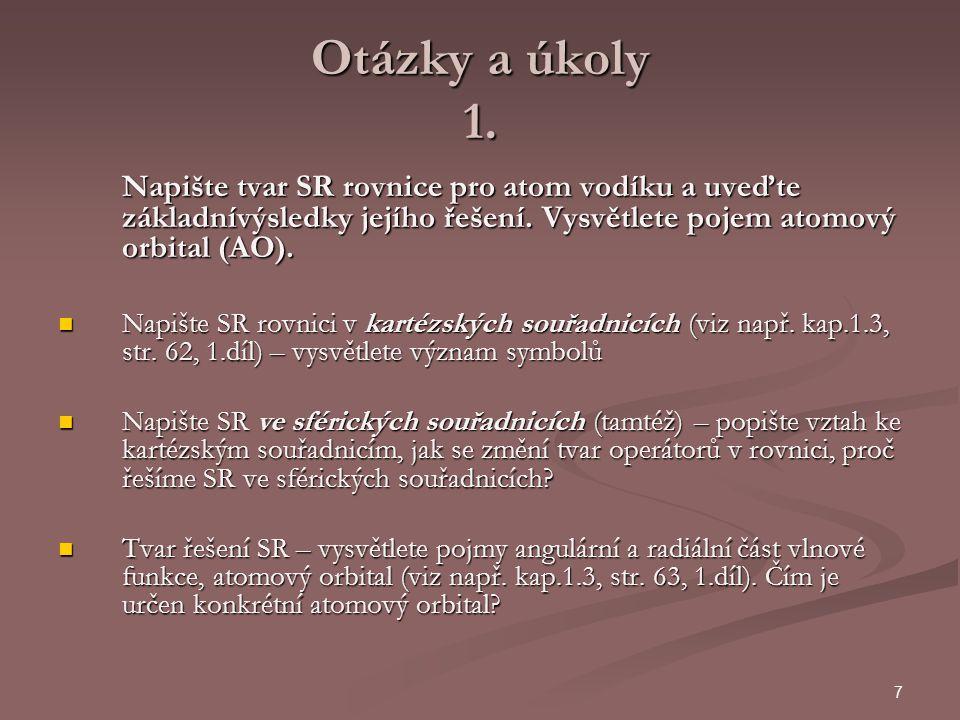 8 Otázky a úkoly 2.Jakými způsoby je možno znázornit AO, uveďte tvar orbitalů s, p a d.