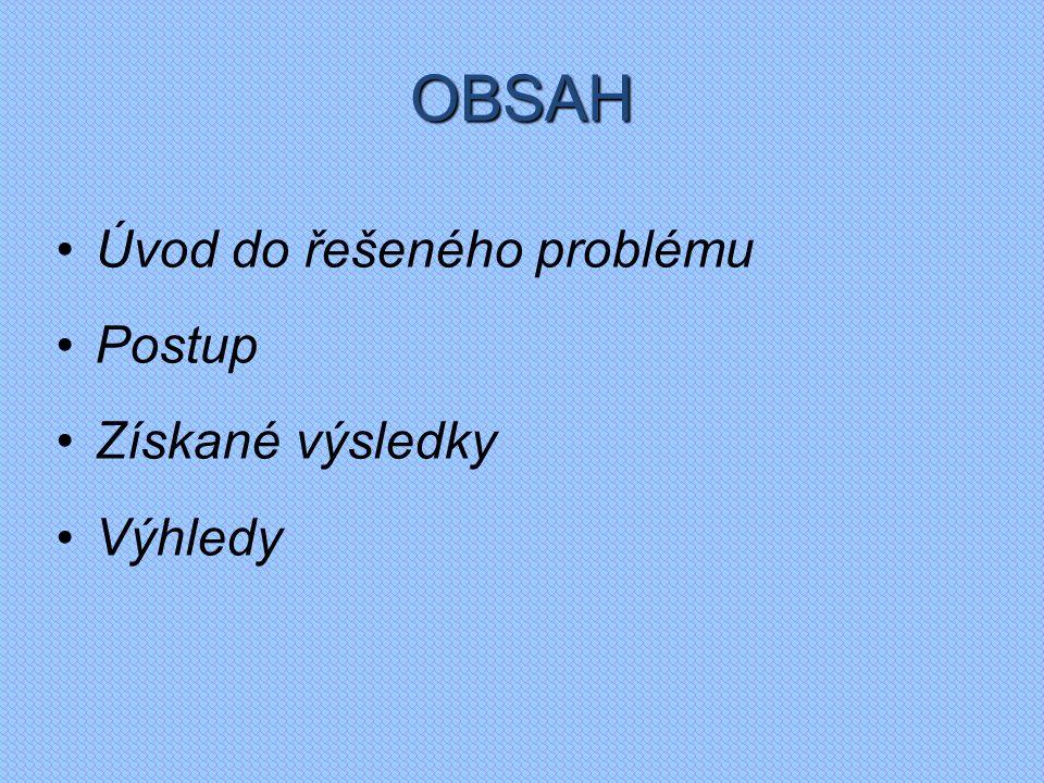 OBSAH Úvod do řešeného problému Postup Získané výsledky Výhledy