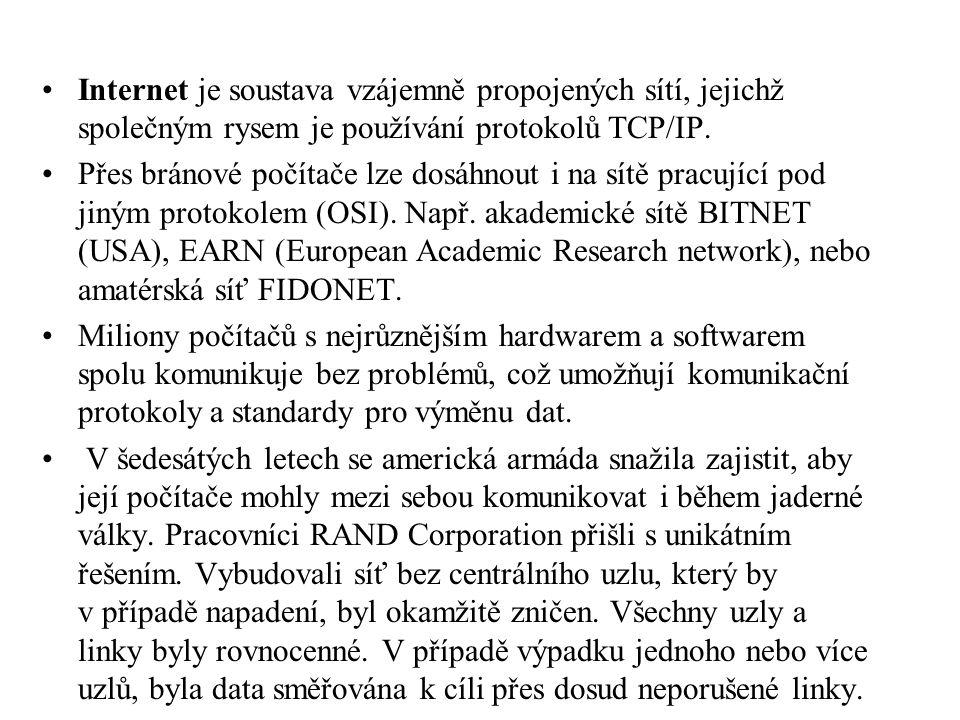 Internet je soustava vzájemně propojených sítí, jejichž společným rysem je používání protokolů TCP/IP.
