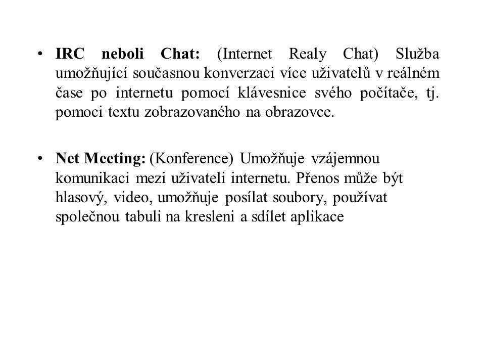 IRC neboli Chat: (Internet Realy Chat) Služba umožňující současnou konverzaci více uživatelů v reálném čase po internetu pomocí klávesnice svého počítače, tj.