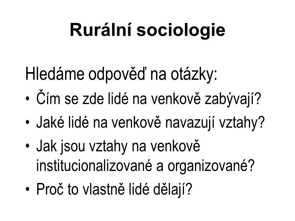 Rurální sociologie Hledáme odpověď na otázky: Čím se zde lidé na venkově zabývají.