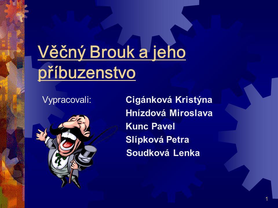 1 Věčný Brouk a jeho příbuzenstvo Vypracovali: Cigánková Kristýna Hnízdová Miroslava Kunc Pavel Slípková Petra Soudková Lenka