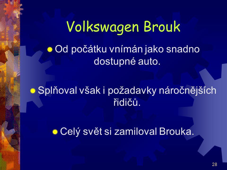 28 Volkswagen Brouk  Od počátku vnímán jako snadno dostupné auto.  Splňoval však i požadavky náročnějších řidičů.  Celý svět si zamiloval Brouka.