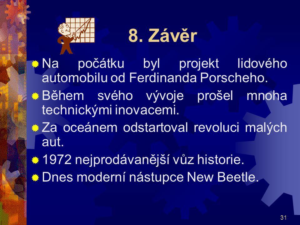 31 8. Závěr  Na počátku byl projekt lidového automobilu od Ferdinanda Porscheho.  Během svého vývoje prošel mnoha technickými inovacemi.  Za oceáne