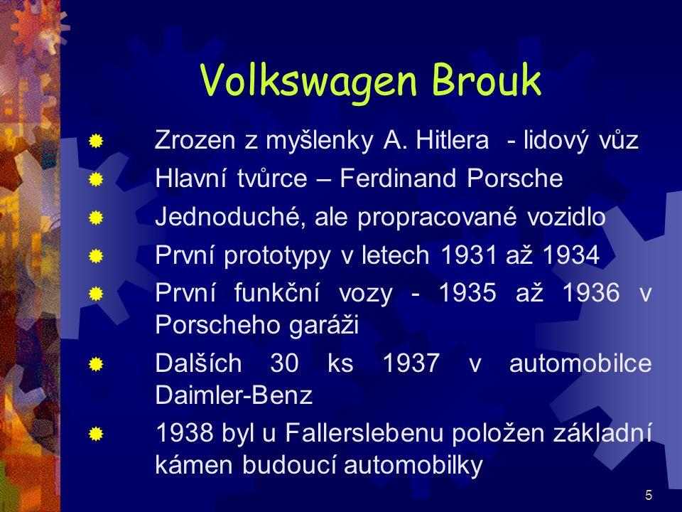 5 Volkswagen Brouk  Zrozen z myšlenky A. Hitlera - lidový vůz  Hlavní tvůrce – Ferdinand Porsche  Jednoduché, ale propracované vozidlo  První prot