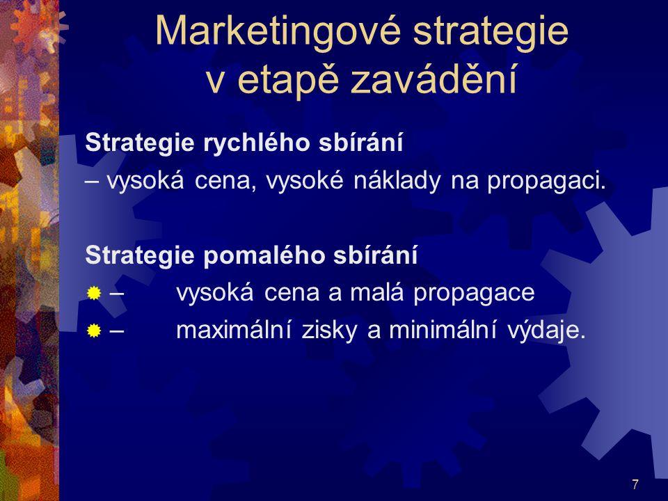 7 Marketingové strategie v etapě zavádění Strategie rychlého sbírání – vysoká cena, vysoké náklady na propagaci. Strategie pomalého sbírání  – vysoká