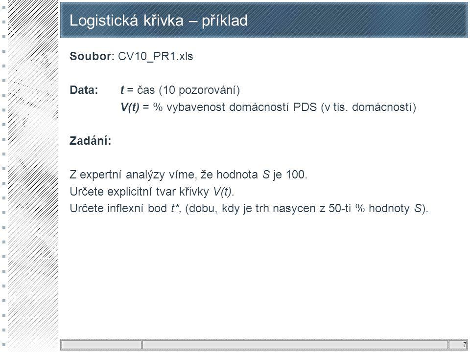 7 Logistická křivka – příklad Soubor: CV10_PR1.xls Data: t = čas (10 pozorování) V(t) = % vybavenost domácností PDS (v tis. domácností) Zadání: Z expe