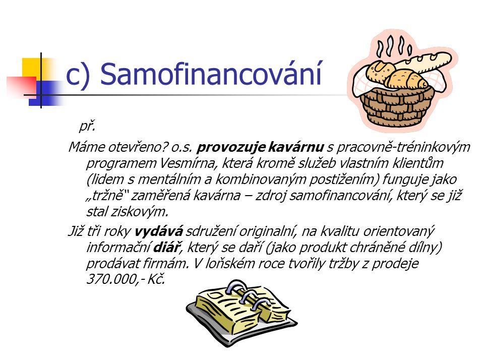 c) Samofinancování př. Máme otevřeno? o.s. provozuje kavárnu s pracovně-tréninkovým programem Vesmírna, která kromě služeb vlastním klientům (lidem s
