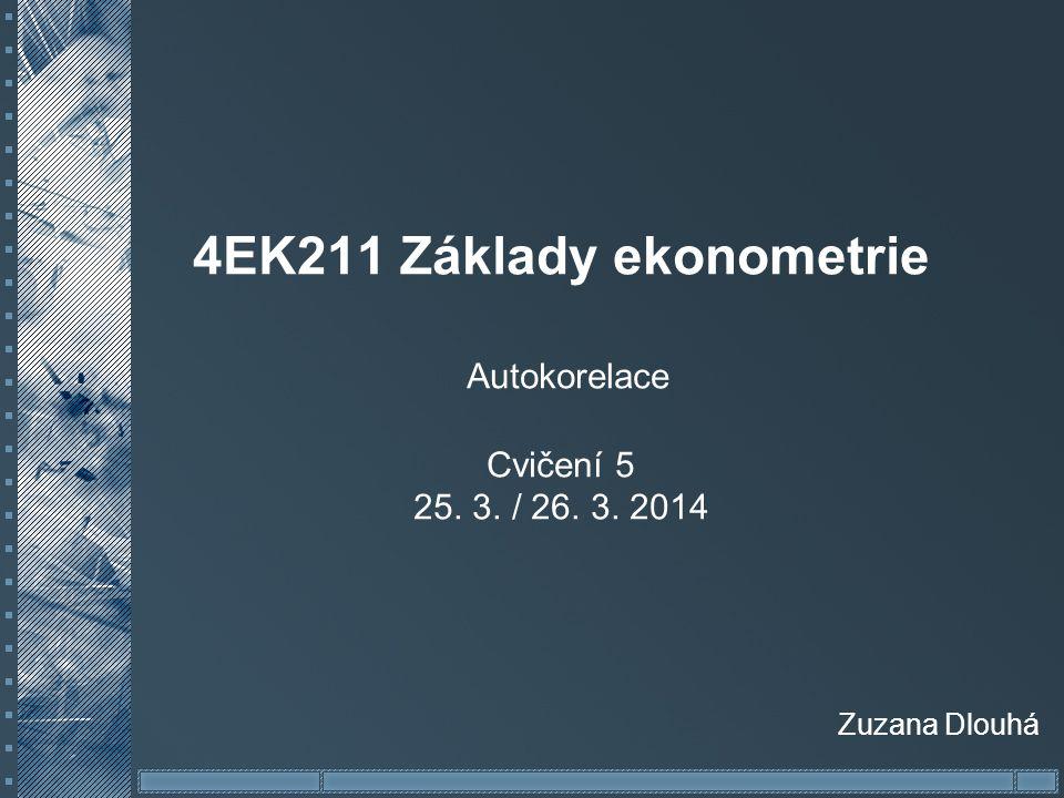 4EK211 Základy ekonometrie Autokorelace Cvičení 5 25. 3. / 26. 3. 2014 Zuzana Dlouhá