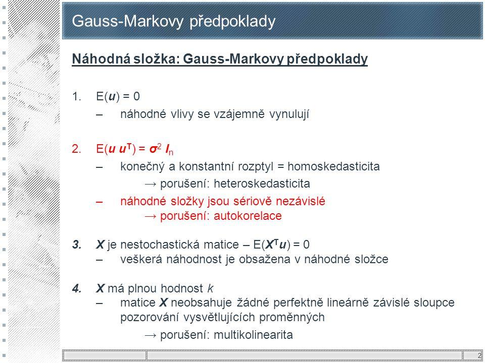 2 Gauss-Markovy předpoklady Náhodná složka: Gauss-Markovy předpoklady 1.E(u) = 0 –náhodné vlivy se vzájemně vynulují 2.E(u u T ) = σ 2 I n –konečný a