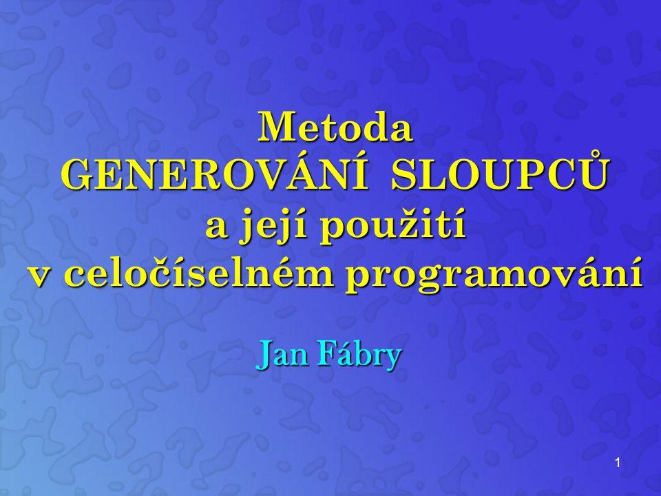 1 Metoda GENEROVÁNÍ SLOUPCŮ a její použití v celočíselném programování Jan Fábry