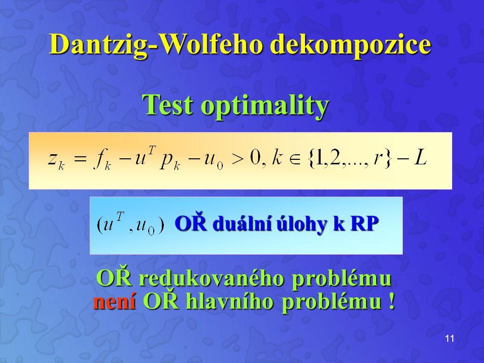 11 Test optimality Dantzig-Wolfeho dekompozice OŘ redukovaného problému není OŘ hlavního problému .