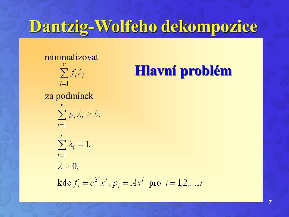 7 Hlavní problém Dantzig-Wolfeho dekompozice minimalizovat za podmínek