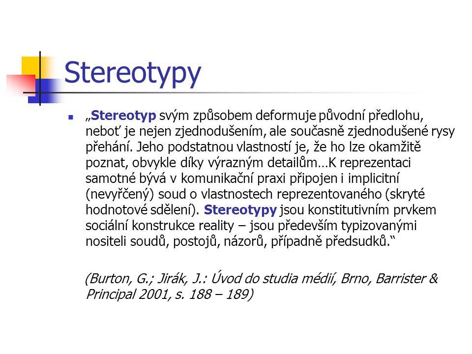 Média, minority a stereotypy I zpravodajství = žánr prezentující pohled na svět perspektivou bílého heterosexuálního muže (Hartley, 1982) projevy: zdůraznění odlišných atributů, zejména v negativním kontextu – např.