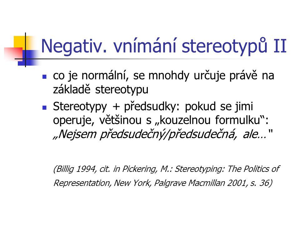 Pozitivní stereotyp I Pozitivní stereotyp - určitou sociální skupinu jako jednoznačně kladnou např.