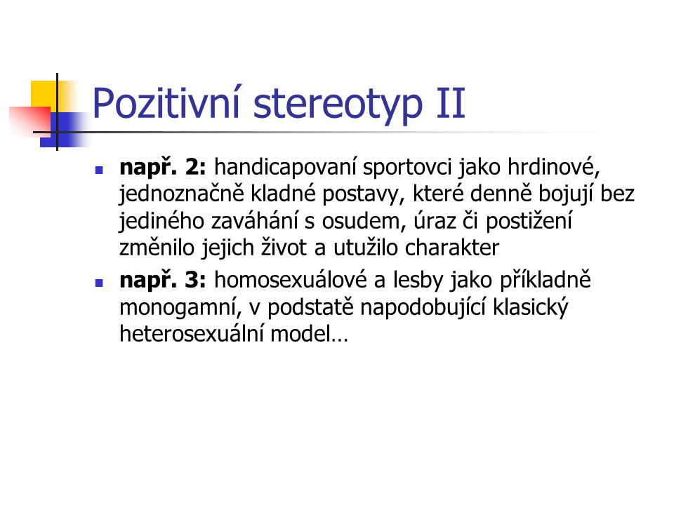 Negativní stereotyp I negativní stereotyp – určitou sociální skupinu ve špatném světle např.