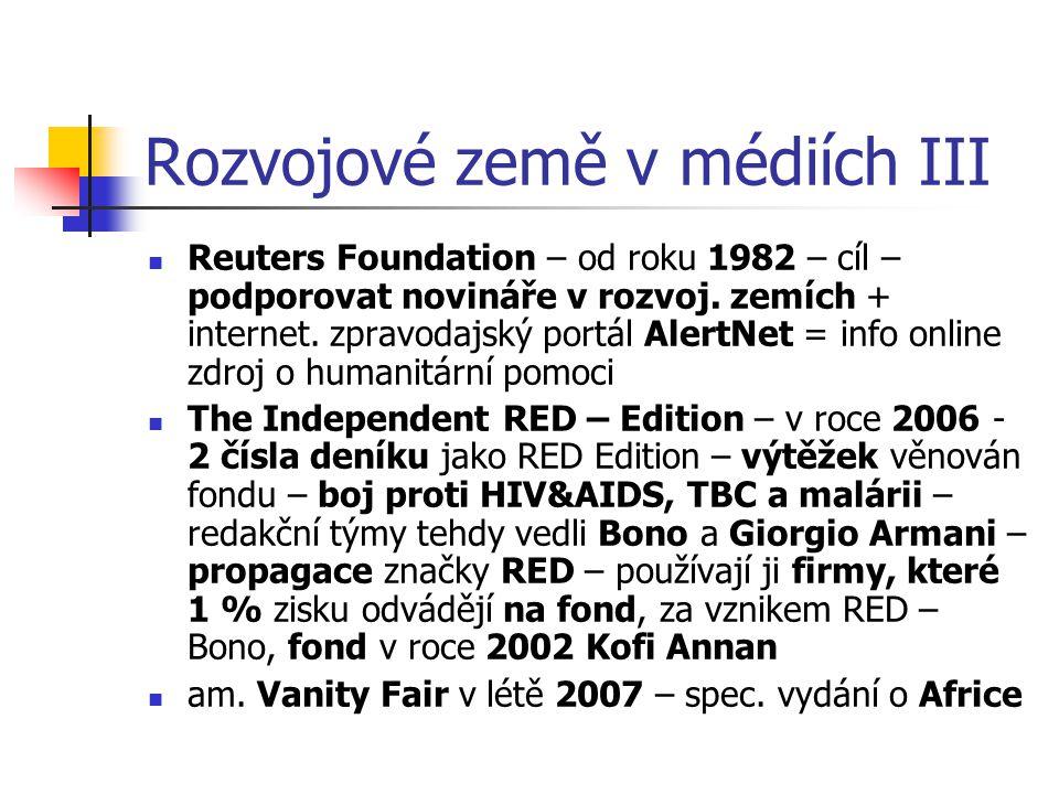 Rozvojové země v médiích III Reuters Foundation – od roku 1982 – cíl – podporovat novináře v rozvoj. zemích + internet. zpravodajský portál AlertNet =