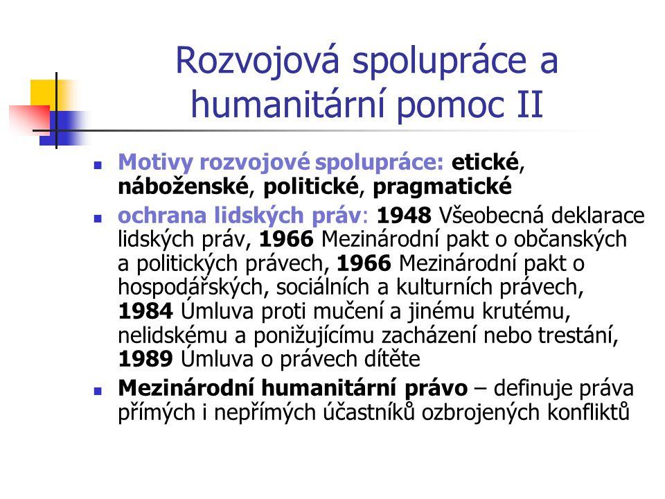 Rozvojová spolupráce a humanitární pomoc II Motivy rozvojové spolupráce: etické, náboženské, politické, pragmatické ochrana lidských práv: 1948 Všeobe
