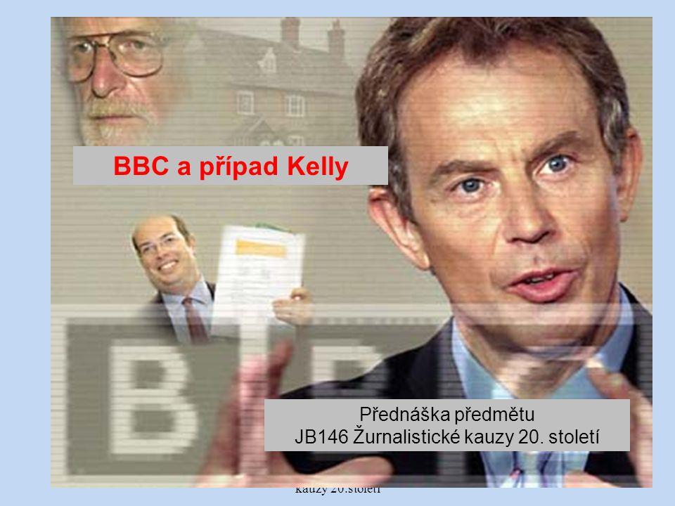 FSV UK - JB146 - Žurnalistické kauzy 20.století 1 BBC a případ Kelly Přednáška předmětu JB146 Žurnalistické kauzy 20.