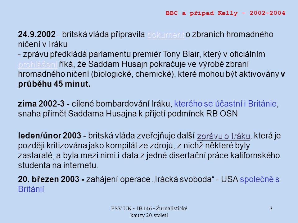 FSV UK - JB146 - Žurnalistické kauzy 20.století 3 BBC a případ Kelly - 2002-2004 dokument dokument 24.9.2002 - britská vláda připravila dokument o zbraních hromadného ničení v Irákudokument prohlášení prohlášení - zprávu předkládá parlamentu premiér Tony Blair, který v oficiálním prohlášení říká, že Saddam Husajn pokračuje ve výrobě zbraní hromadného ničení (biologické, chemické), které mohou být aktivovány v průběhu 45 minut.