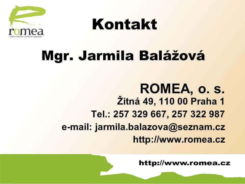 Kontakt ROMEA, o. s. Žitná 49, 110 00 Praha 1 Tel.: 257 329 667, 257 322 987 e-mail: jarmila.balazova@seznam.cz http://www.romea.cz Mgr. Jarmila Baláž