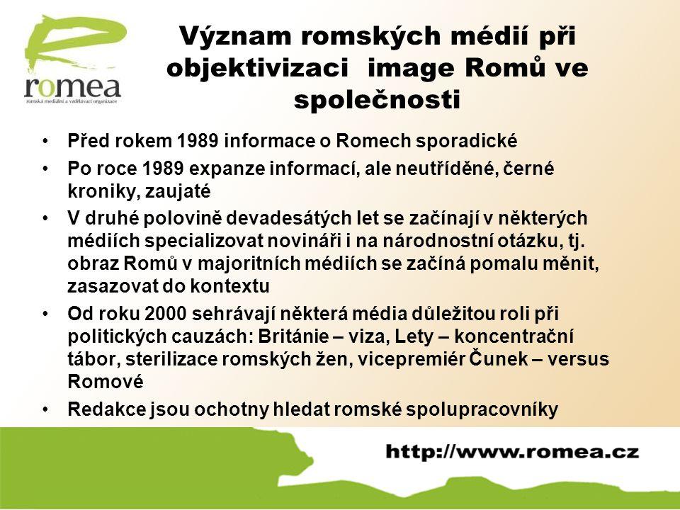 Význam romských médií při objektivizaci image Romů ve společnosti Před rokem 1989 informace o Romech sporadické Po roce 1989 expanze informací, ale ne