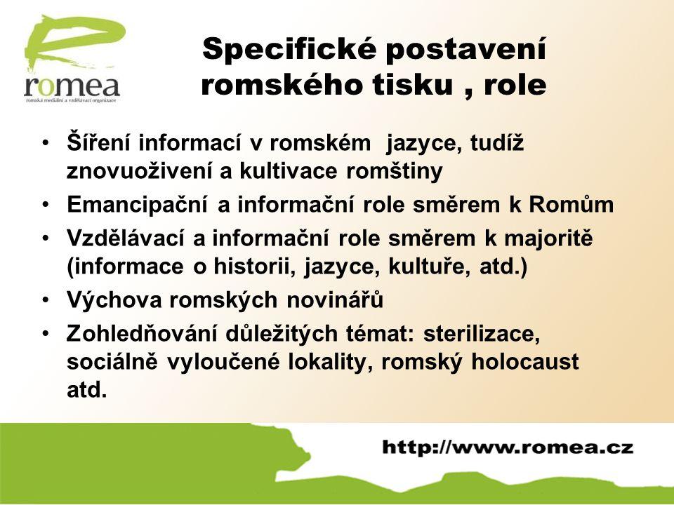 Specifické postavení romského tisku, role Šíření informací v romském jazyce, tudíž znovuoživení a kultivace romštiny Emancipační a informační role smě