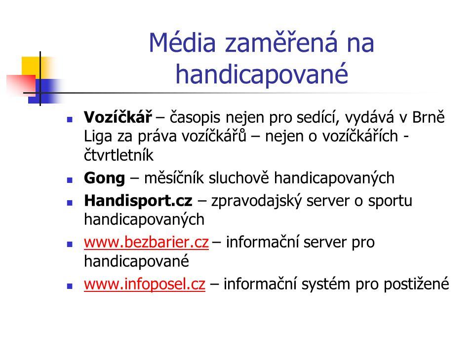 Média zaměřená na handicapované Vozíčkář – časopis nejen pro sedící, vydává v Brně Liga za práva vozíčkářů – nejen o vozíčkářích - čtvrtletník Gong –