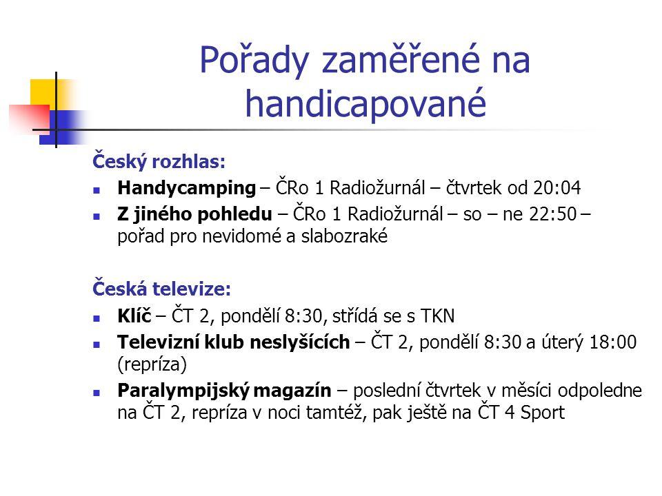 Pořady zaměřené na handicapované Český rozhlas: Handycamping – ČRo 1 Radiožurnál – čtvrtek od 20:04 Z jiného pohledu – ČRo 1 Radiožurnál – so – ne 22: