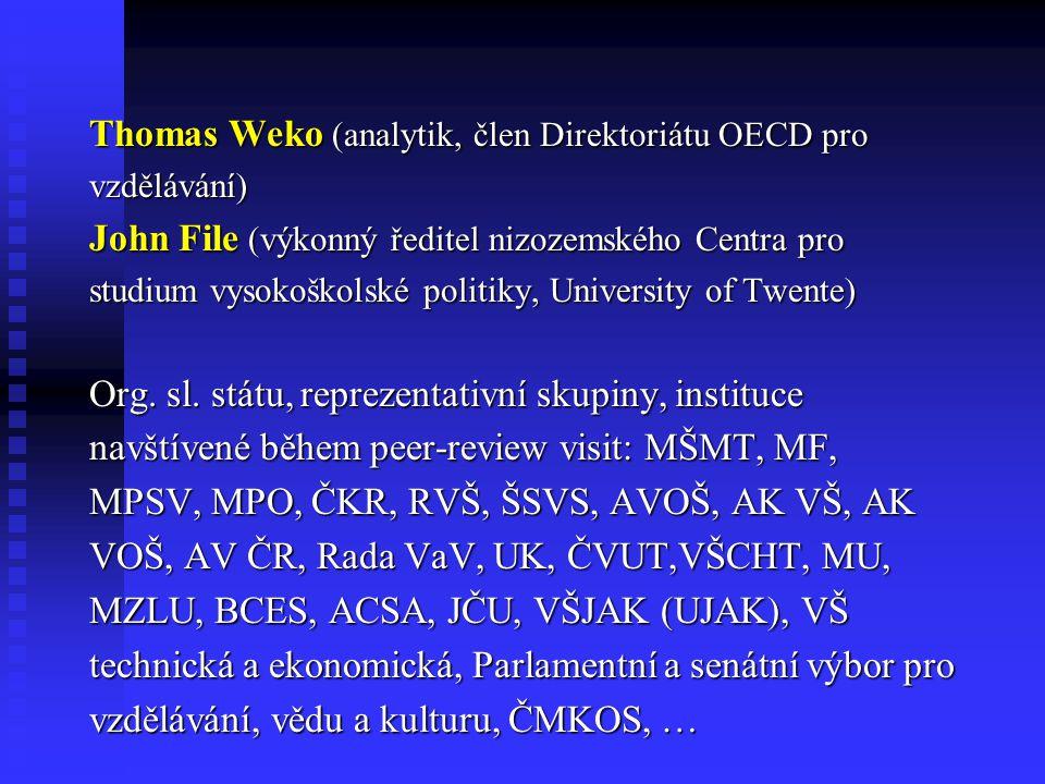 Thomas Weko (analytik, člen Direktoriátu OECD pro vzdělávání) John File (výkonný ředitel nizozemského Centra pro studium vysokoškolské politiky, University of Twente) Org.
