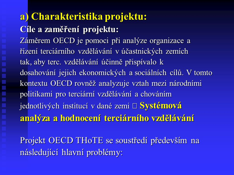 a) Charakteristika projektu: Cíle a zaměření projektu: Záměrem OECD je pomoci při analýze organizace a řízení terciárního vzdělávání v účastnických zemích tak, aby terc.