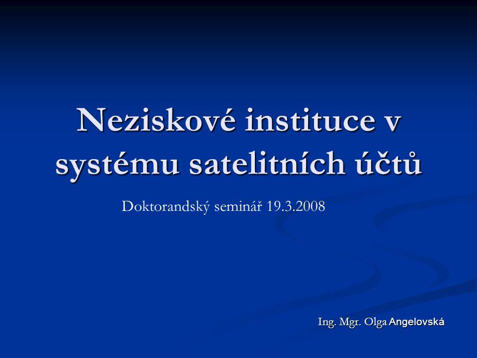 Struktura presentace Vymezení neziskového sektoru (NS) Vymezení neziskového sektoru (NS) ICNPO definice neziskových institucí (NI) ICNPO definice neziskových institucí (NI) Satelitní účet NI Satelitní účet NI Závěry Závěry