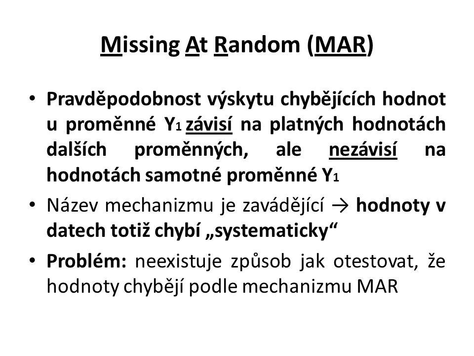 Missing At Random (MAR) Pravděpodobnost výskytu chybějících hodnot u proměnné Y 1 závisí na platných hodnotách dalších proměnných, ale nezávisí na hod